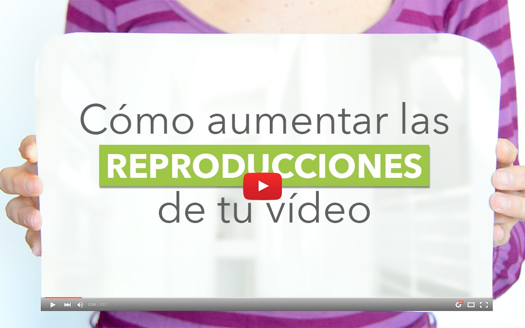Ideas para compartir vídeos en internet y que tengan más visualizaciones
