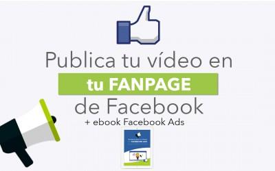 Subir vídeos a tu fanpage de facebook. Cómo y porqué deberías empezar a hacerlo.