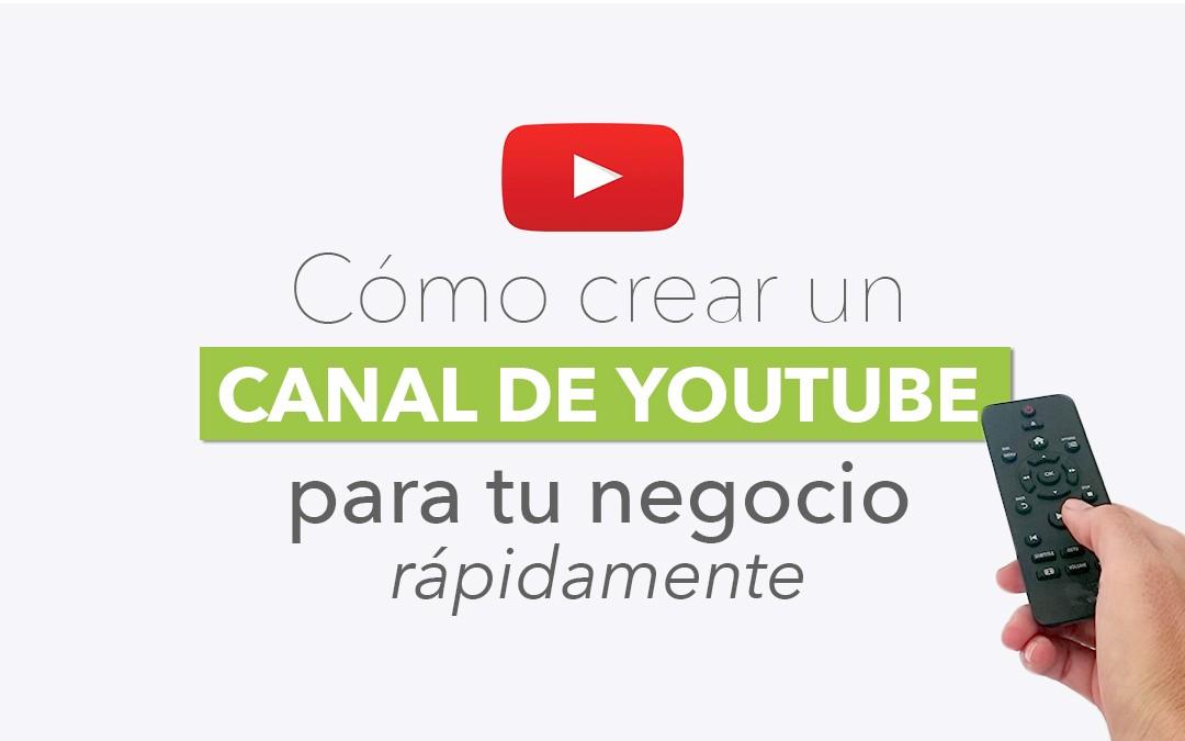 Cómo crear canal de youtube para tu negocio rápidamente