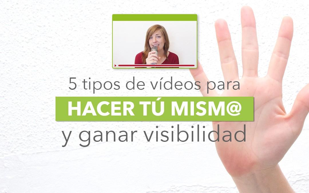 5 tipos de vídeos para ganar visibilidad que puedes hacer tú mism@