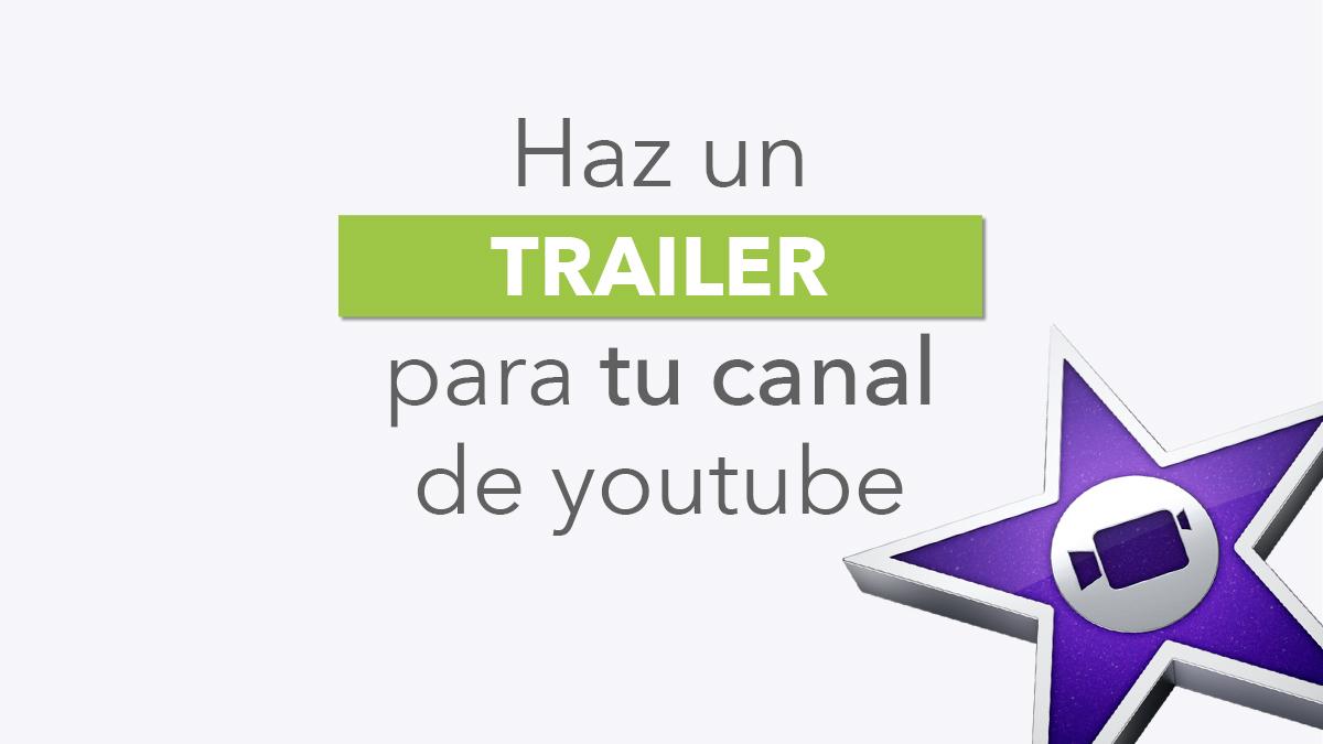 Cómo hacer un trailer para canal de youtube fácilmente con Imovie