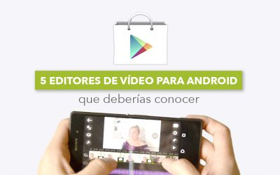 5 editores de vídeo para android que deberías probar para hacer bonitos vídeos en tu móvil